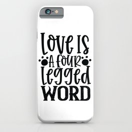 Love Is A Four Legged Word - Funny Dog and Cat Lover humor - Cute typography - Lovely quotes illustration iPhone Case