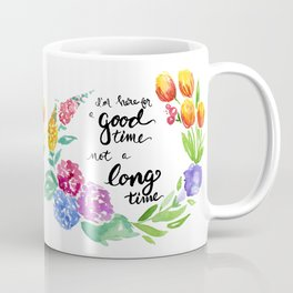 I'm here for a Good Time Coffee Mug