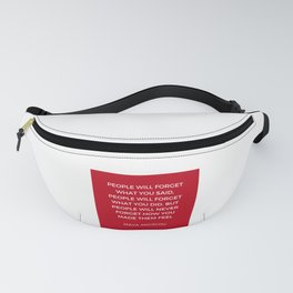 Maya Angelou - People will never forget how you made them feel Fanny Pack