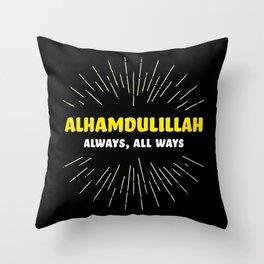 Alhamdulillah, Always, All Ways Throw Pillow