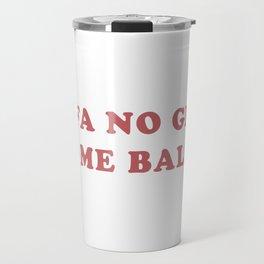 HAIFA NO GROW SOME BALLS Travel Mug