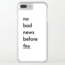 No bad news before tea Clear iPhone Case