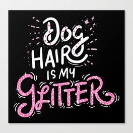 Dog Hair Is My Glitter! - Gift Canvas Print