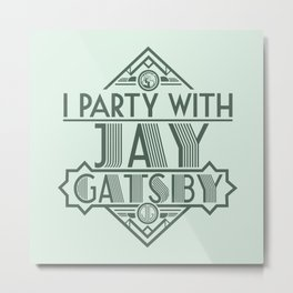 I Party with Jay Gatsby Metal Print