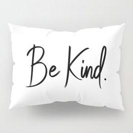 Be Kind. Pillow Sham