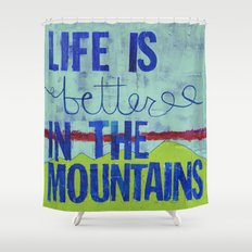 Life is Better in the Mountains Shower Curtain