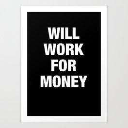 Will Work for Money Art Print