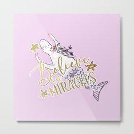 Unicorn Mermaid Believe in Miracles Metal Print