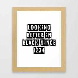 Looking Better In Black Since 1234 [Black] Framed Art Print