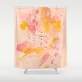 """""""O How Beautifully You Are Learning To Live Fully Right Where You Are."""" Shower Curtain"""