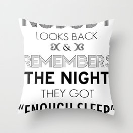 "Nobody Looks Back & Remembers The Night They Got ""Enough Sleep"" Throw Pillow"
