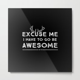 Excuse Me Awesome White on Black Metal Print