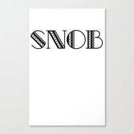Snob Canvas Print
