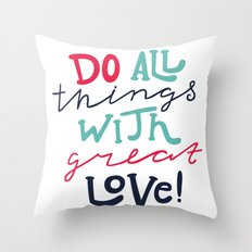 Do all Things with great Love Throw Pillow