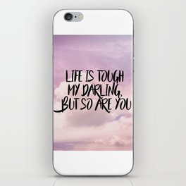 Life is tough my darling but so are you iPhone Skin