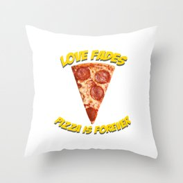 Love fades - pizza is forever Throw Pillow