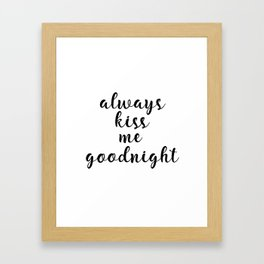 Always Kiss Me Goodnight, Inspirational Quote, Quote Print, Quote Art Framed Art Print