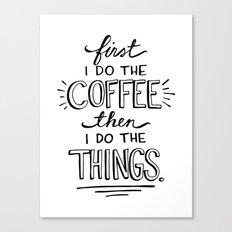 Coffee First Canvas Print