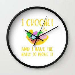 I Crochet And I Have The Balls To Prove It - Crocheting Wall Clock