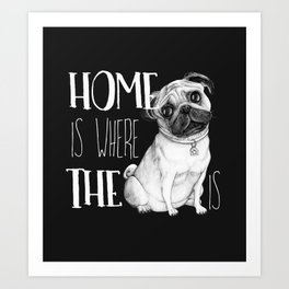 Home Is Where The Dog Is (Pug) Black Art Print