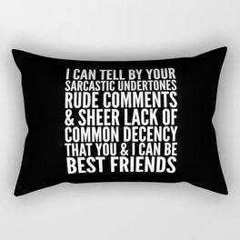 I CAN TELL BY YOUR SARCASTIC UNDERTONES, RUDE COMMENTS... CAN BE BEST FRIENDS (Black & White) Rectangular Pillow