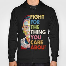 Fight for the things you care about RBG Ruth Bader Ginsburg Hoody