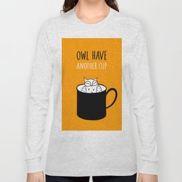 Owl have anoter cup, coffee poster Long Sleeve T-shirt