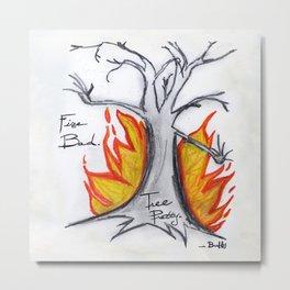 Fire Bad. Tree Pretty. -Buffy Metal Print