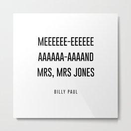 me and mrs jones Metal Print