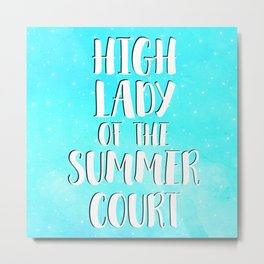 High Lady of the Summer Court Metal Print