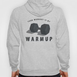 Your Workout Is My Warmup - Fitness Gift Gifts Hoody