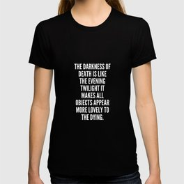 The darkness of death is like the evening twilight it makes all objects appear more lovely to the dying T-shirt