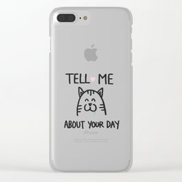 Tell me about your day Clear iPhone Case