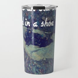 There was an old woman who lived in a shoe Travel Mug
