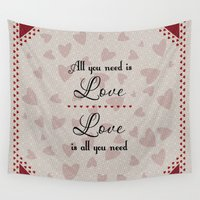 all you need is love Wall Tapestries featuring All You Need Is Love by LLL Creations