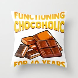 Chocolate Lover Functioning Chocoholic for 40 Years One Bite at a Time Throw Pillow
