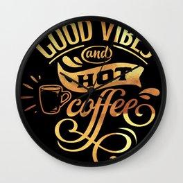 Good Vibes And Hot Coffee Caffeine Lovers Wall Clock