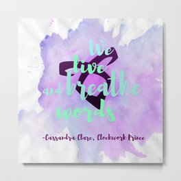 WE LIVE AND BREATHE WORDS | CASSANDRA CLARE Metal Print