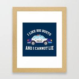 I Like Big Busts And I Cannot Lie - Funny Police Pun Gift Framed Art Print