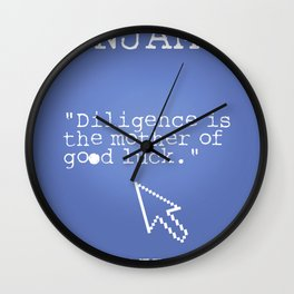 """""""Diligence is the mother of good luck."""" Wall Clock"""