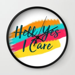 Hell Yes I Care - Proceeds Benefit United We Dream Wall Clock