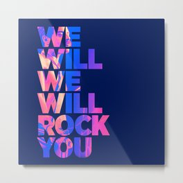 We will we will rock you Metal Print