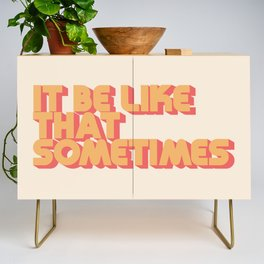 """""""It be like that sometimes"""" Credenza"""