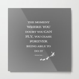 The Moment Where You Doubt You Can Fly Peter Pan Childrens Quote Metal Print