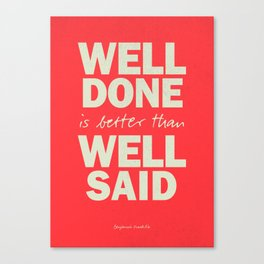 Well done is better than well said, inspirational Benjamin Franklin quote for motivation, work hard Canvas Print