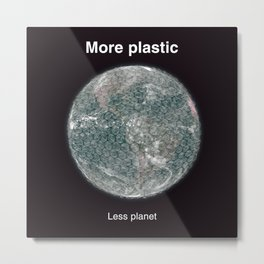 More plasic, less planet Metal Print
