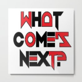 What Comes Next? Metal Print