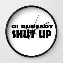 Oi Rudeboy Shut Up Wall Clock