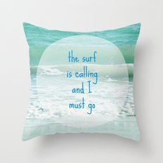 The Surf is Calling and I Must Go Throw Pillow