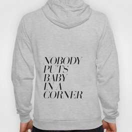 Nobody puts baby in a corner Hoody